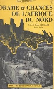 René Schaefer et Jacques Chevallier - Drame et chances de l'Afrique du nord - Avec deux cartes.