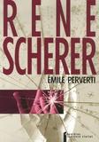 René Schérer - Emile perverti - Ou des rapports entre l'éducation et la sexualité.