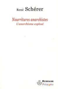 René Schérer - Nourritures anarchistes - L'anarchisme explosé.
