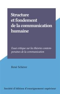 René Schérer - Structure et fondement de la communication humaine - Essai critique sur les théories contemporaines de la communication.