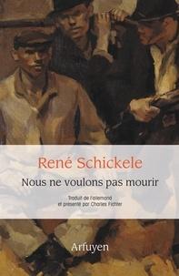 René Schickele - Nous ne voulons pas mourir.