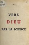 René Schnell - Vers Dieu par la science.