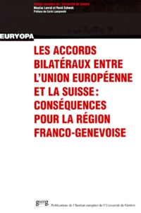 René Schwok et Nicolas Levrat - Les accords bilatéraux entre l'Union européenne et la Suisse. - Conséquences pour la région franco-genevoise.