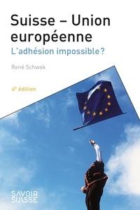 René Schwok - Suisse-Union européenne - L'adhésion impossible ?.