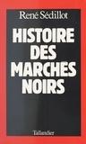 René Sédillot - Histoire des marchés noirs.