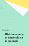 René Sédillot - Histoire morale & immorale de la monnaie.