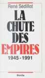 René Sédillot - La chute des empires - 1945-1991.