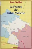 René Sédillot - La France de Babel-Welche.