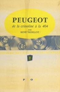 René Sédillot - Peugeot (2) - De la crinoline à la 404. Avec 28 illustrations et 2 dépliants.