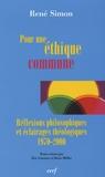 René Simon - Pour une éthique commune - Réflexions philosophiques et éclairages théologiques 1970-2000.