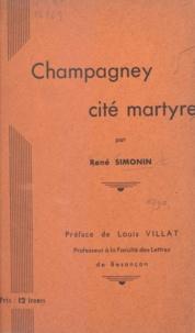 René Simonin et Louis Villat - Champagney, cité martyre.