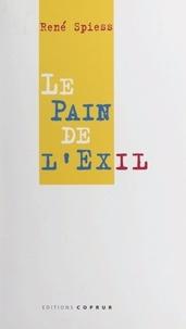 René Spiess - Le pain de l'exil.