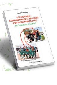 René Taelman - Les aventures extraordinaires et exotiques d'un entraîneur de foot - De Ceaucescu à Kadhafi.