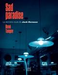 René Tanguy - Sad paradise - La dernière route de Jack Kerouac.
