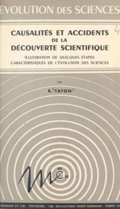 René Taton - Causalités et accidents de la découverte scientifique - Illustration de quelques étapes caractéristiques de l'évolution des sciences.