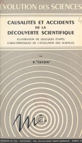 Causalités et accidents de la découverte scientifique. Illustration de quelques étapes caractéristiques de l'évolution des sciences