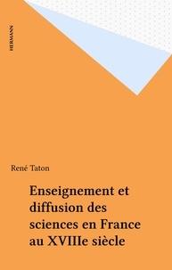 René Taton - Enseignement et diffusion des sciences en France au XVIIIe siècle.