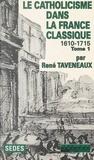 René Taveneaux et Jean-Pierre Poussou - Le catholicisme dans la France classique, 1610-1715 (1).