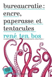 René Ten Bos - Bureaucratie : encre, paperasse et tentacules.