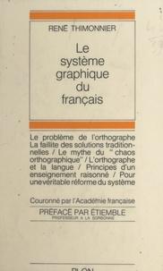 René Thimonnier et René Etiemble - Le système graphique du français - Introduction à une pédagogie rationnelle de l'orthographe.