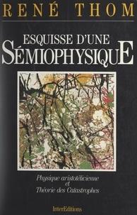 René Thom - Esquisse d'une sémiophysique - Physique aristotélicienne et théorie des catastrophes.