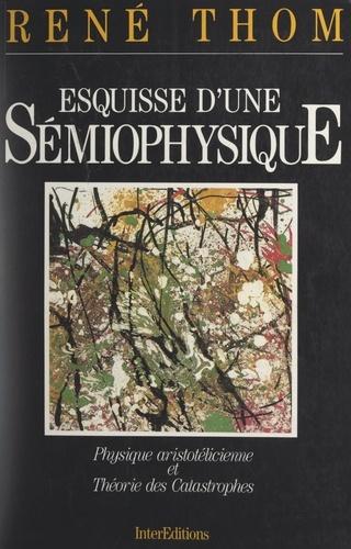 Esquisse d'une sémiophysique. Physique aristotélicienne et théorie des catastrophes