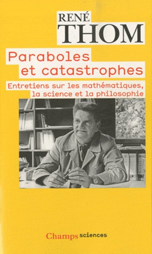 René Thom - Paraboles et catastrophes - Entretiens sur les mathématiques, la science et la philosophie.