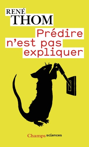 René Thom - Prédire n'est pas expliquer.