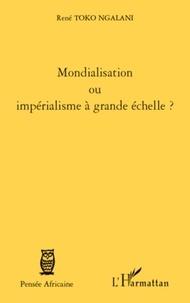 René Toko Ngalani - Mondialisation ou impérialisme à grande échelle ?.
