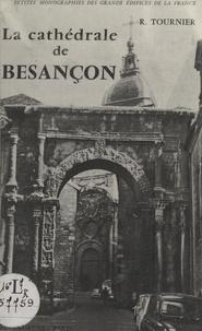 René Tournier et Marcel Aubert - La cathédrale de Besançon - Ouvrage illustré de 20 planches, 2 plans et de 4 dessins.
