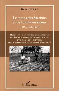 René Tourte - Histoire de la recherche agricole en Afrique tropicale francophone et de son agriculture de la préhistoire au temps modernes - Volume 3, Le temps des Stations et de la mise en valeur (1918 - 1940-1945).