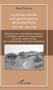 René Tourte - Histoire de la recherche agricole en Afrique tropicale francophone et de son agriculture, de la préhistoire aux temps modernes - Volume 2, La période coloniale et les grands moments des jardins d'essai, (1885-1890, 1914-1918).