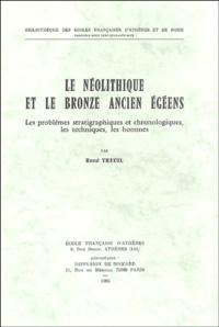 René Treuil - Le néolithique et le bronze ancien Egéens - Les problèmes stratigraphiques et chronologiques les techniques les hommes.