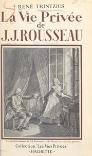 René Trintzius et Francis Ambrière - La vie privée de J.-J. Rousseau.