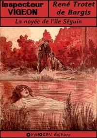 René Trotet de Bargis et Gil Baer - La noyée de l'île Séguin.
