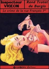 René Trotet de Bargis - Le crime de la rue François Ier.