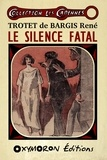 René Trotet de Bargis - Le silence fatal.
