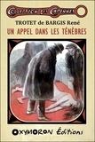 René Trotet de Bargis - Un appel dans les ténèbres.