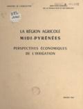 René Uhlen - La région agricole Midi-Pyrénées - Perspectives économiques de l'irrigation.