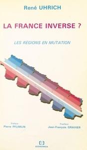 René Uhrich et Pierre Pflimlin - La France inverse ? Les régions en mutation.