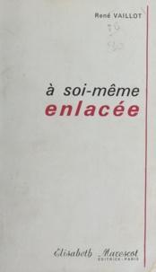 René Vaillot - À soi-même enlacée.