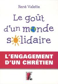 René Valette - Le goût d'un monde solidaire - L'engagement d'un chrétien.