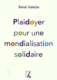 René Valette - Plaidoyer pour une mondialisation solidaire.