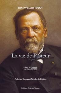 René Vallery-Radot - La vie de Pasteur.