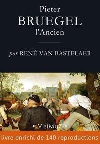 René van Bastelaer - Pieter Bruegel l'Ancien - Sa vie, son oeuvre et son temps.
