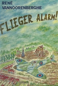 """René Vannoorenberghe - Flieger alarm ! - Ou Histoires de Bergues au temps de ma jeunesse sur le """"Groenberg"""". Environnement d'hier à d'aujourd'hui."""