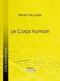 René Vaucaire et  Ligaran - Le Corps humain.