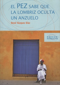 René Vazquez Diaz - El Pez Sabe Que La Lombriz Oculta Un Anzuelo.