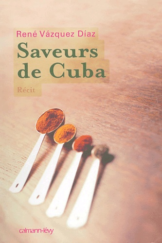 René Vazquez Diaz - Saveurs de Cuba.