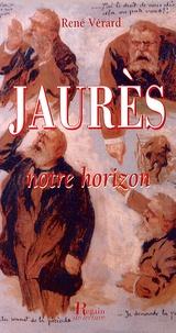 René Vérard - Jaurès, notre horizon.